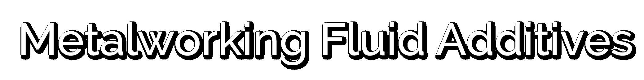 Metalworking Fluid Additives